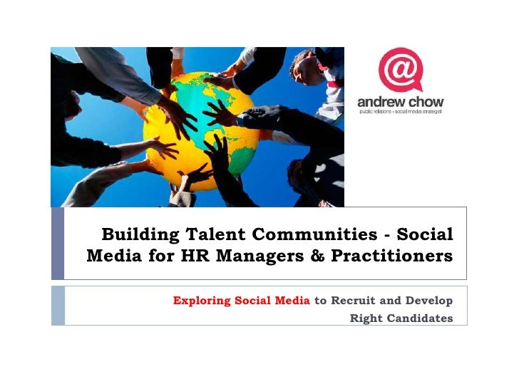 Building Talent Communities - SocialMedia for HR Managers & Practitioners        Exploring Social Media to Recruit and Dev...