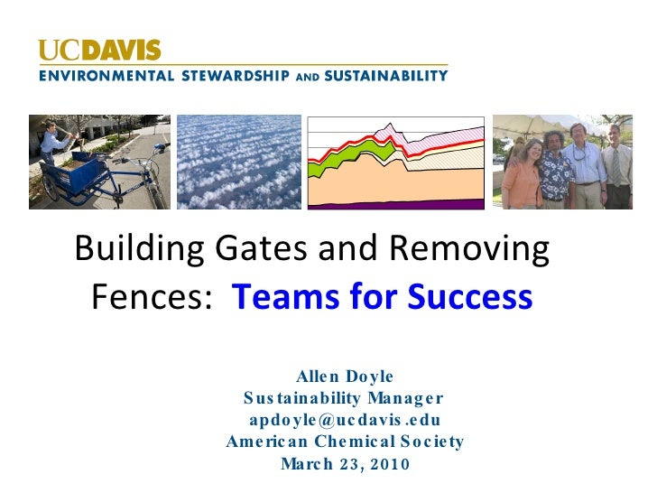 Building Gates and Removing Fences:  Teams for Success Allen Doyle Sustainability Manager  [email_address] American Chemic...