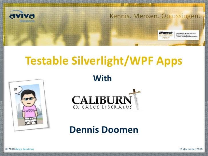 TestableSilverlight/WPF Apps<br />With<br />Dennis Doomen<br />