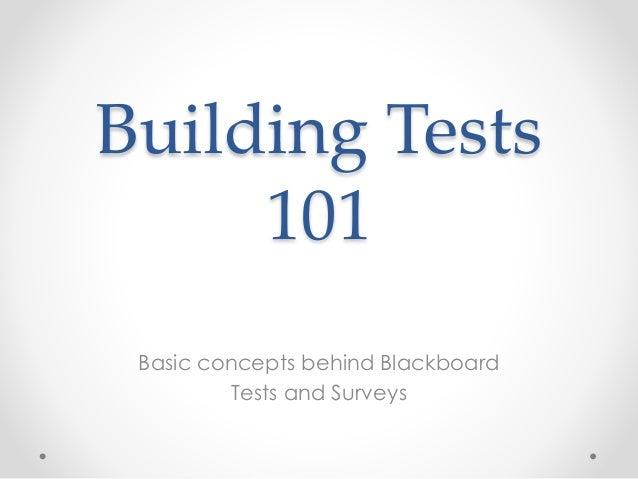 Building Tests 101 Basic concepts behind Blackboard Tests and Surveys