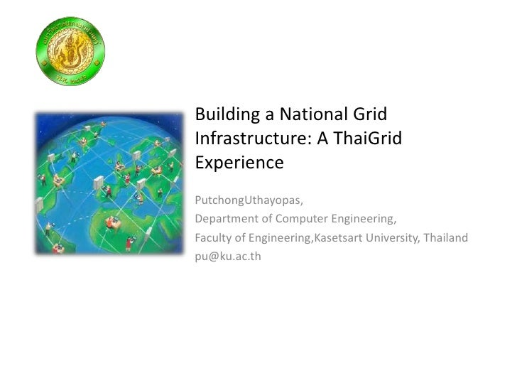 Building a National GridInfrastructure: A ThaiGridExperiencePutchongUthayopas,Department of Computer Engineering,Faculty o...