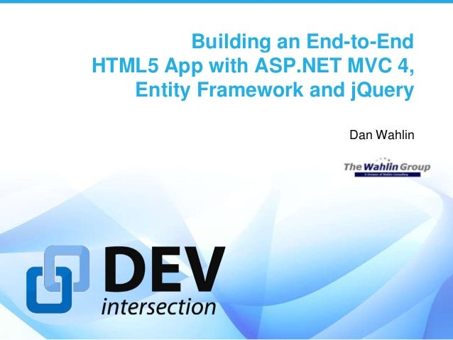 Building an End-to-EndHTML5 App with ASP.NET MVC 4,   Entity Framework and jQuery                        Dan Wahlin
