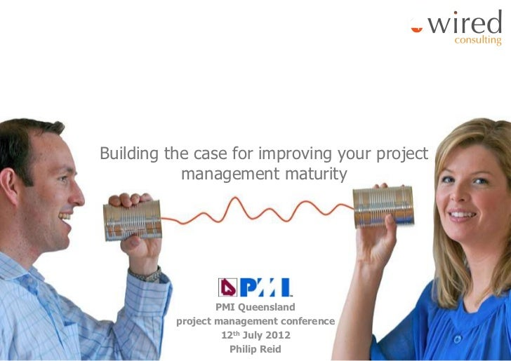 Building the case for improving your project           management maturity                  PMI Queensland          projec...