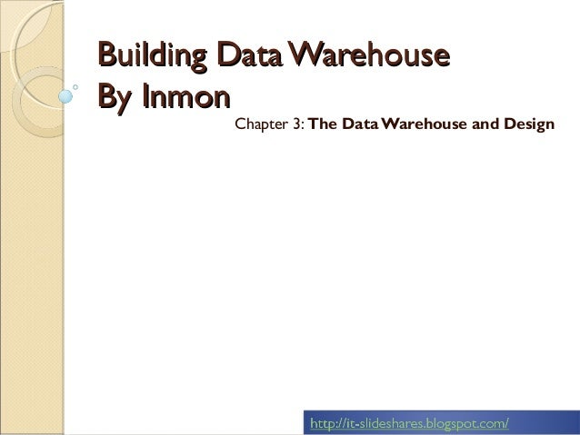 Building Data WarehouseBy Inmon        Chapter 3: The Data Warehouse and Design