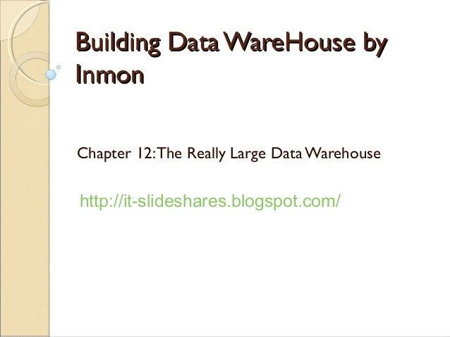 Building Data WareHouse byInmonChapter 12: The Really Large Data Warehousehttp://it-slideshares.blogspot.com/