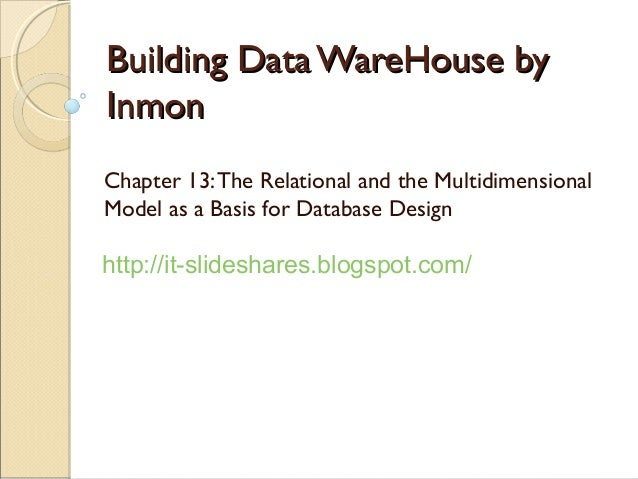 Building Data WareHouse byInmonChapter 13: The Relational and the MultidimensionalModel as a Basis for Database Designhttp...