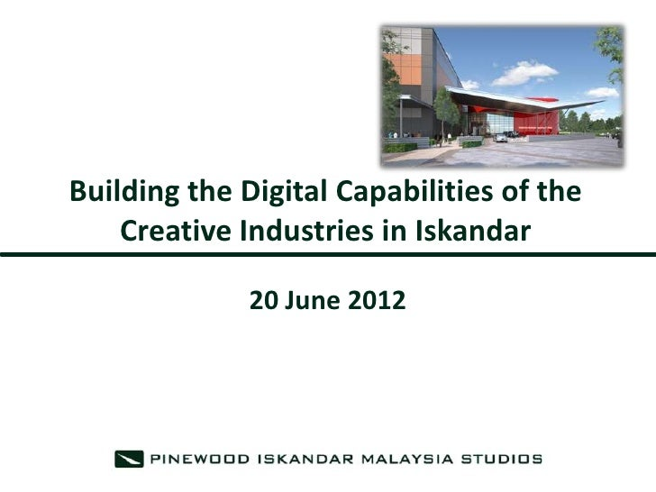 Building the digital capabilities of the creative industries in iskandar 120618(pinewood)