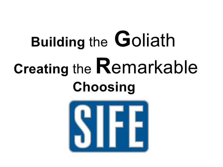 Building The Goliath - Making SIFE Remarkable