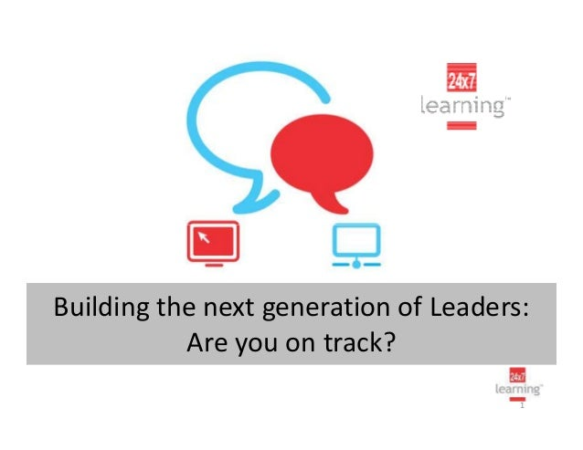 Building the next generation of Leaders: Are you on track? 1