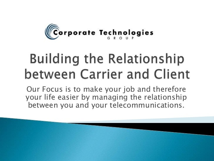Building the Relationship between Carrier and Client<br />Our Focus is to make your job and therefore your life easier by ...