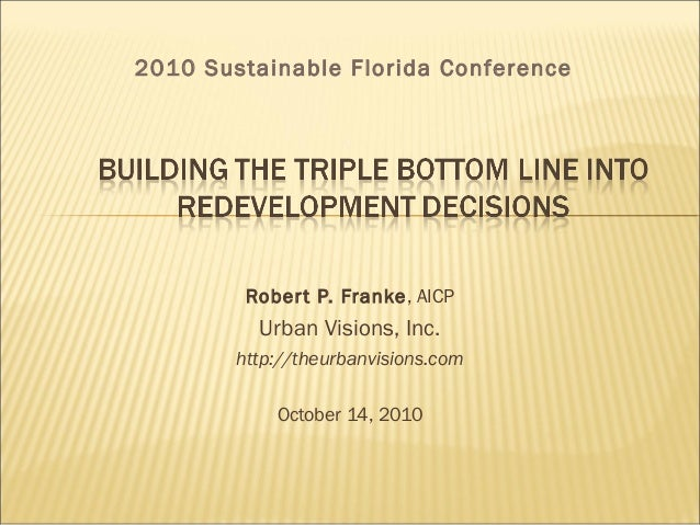 Robert P. Franke, AICP Urban Visions, Inc. http://theurbanvisions.com October 14, 2010 2010 Sustainable Florida Conference