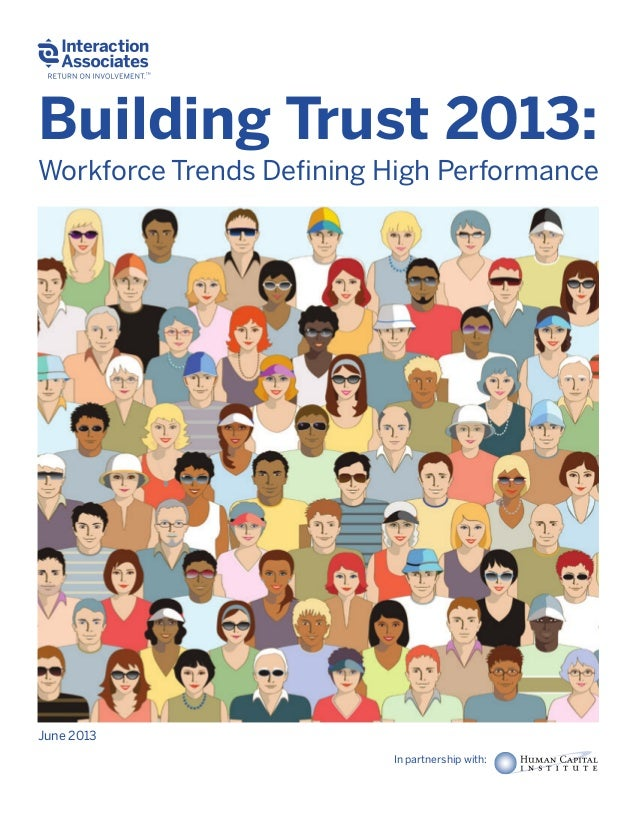 Building Trust 2013: Workforce Trends Defining High Performance In partnership with: June 2013