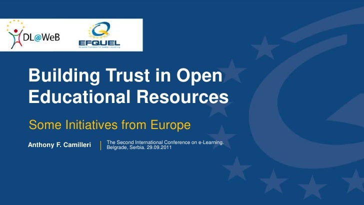 Building Trust in Open Educational Resources<br />Some Initiatives from Europe<br />Anthony F. Camilleri<br />The Second I...