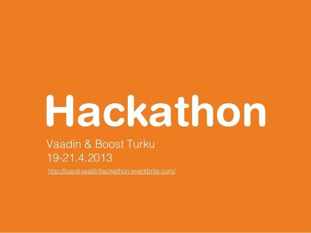 HackathonVaadin & Boost Turku19-21.4.2013http://boostvaadinhackathon.eventbrite.com/