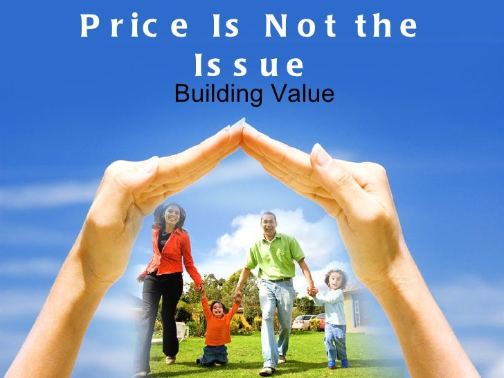 Price Is Not the Issue Building Value