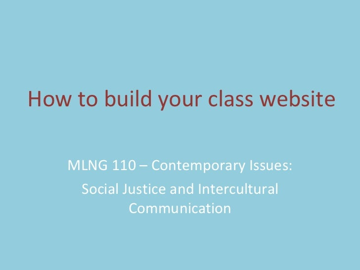 How to build your class website MLNG 110 – Contemporary Issues: Social Justice and Intercultural Communication
