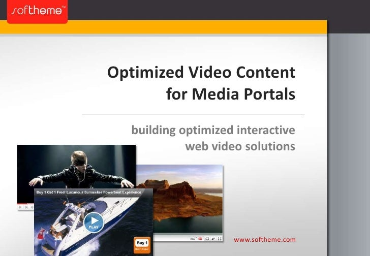 Optimized Video Content for Media Portals<br />building optimized interactive<br />web video solutions<br />www.softheme.c...
