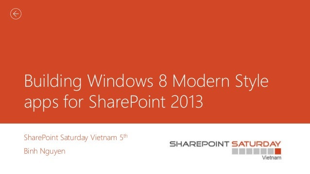 Building Windows 8 Modern Style apps for SharePoint 2013 SharePoint Saturday Vietnam 5th Binh Nguyen