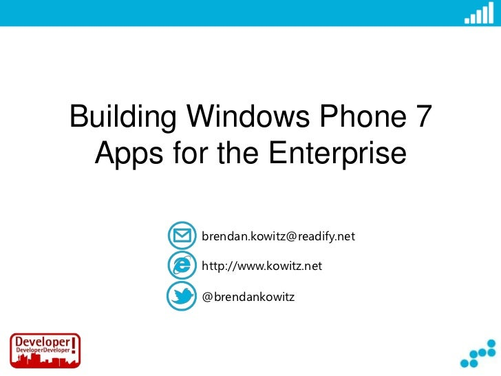Building Windows Phone 7 Apps for the Enterprise<br />brendan.kowitz@readify.net<br />http://www.kowitz.net<br />@brendank...