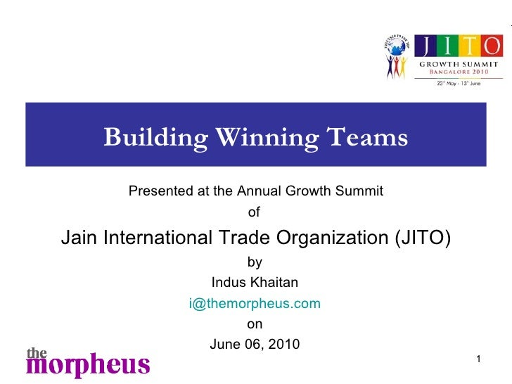 Building Winning Teams by Indus Khaitan [email_address] on June 06, 2010 Presented at the Annual Growth Summit of  Jain In...