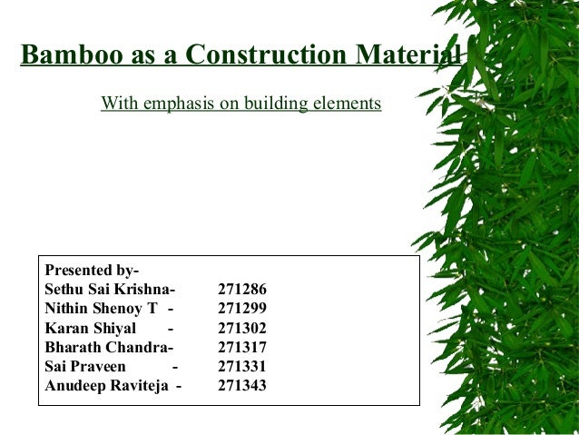 Bamboo as a Construction Material With emphasis on building elements  Presented bySethu Sai KrishnaNithin Shenoy T Karan S...