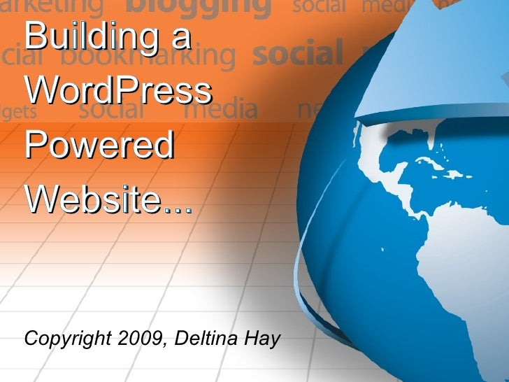 Building a  WordPress Powered  Website... Copyright 2009, Deltina Hay