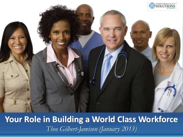 Your Role in Building a World Class Workforce          Theo Gilbert-Jamison (January 2013)
