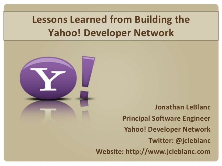 Lessons Learned from Building the Yahoo! Developer Network<br />Jonathan LeBlanc<br />Principal Software Engineer<br />Yah...