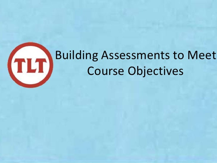 Building your assessments to meet course objectives -detc