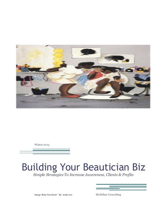 Winter 2013  Building Your Beautician Biz Simple Strategies To Increase Awareness, Clients & Profits  Image: Baby You Burn...