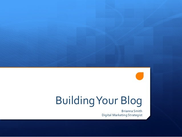 Building  Your  Blog   Brianna  Smith   Digital  Marketing  Strategist