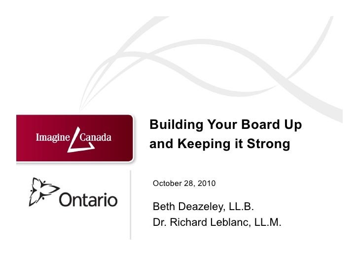 Building Your Board Upand Keeping it StrongOctober 28, 2010Beth Deazeley, LL.B.Dr. Richard Leblanc, LL.M.