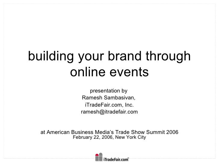 building your brand through online events presentation by  Ramesh Sambasivan,  iTradeFair.com, Inc. [email_address] at Ame...