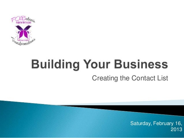 Building your business (creating the contact list) jan 27, 13