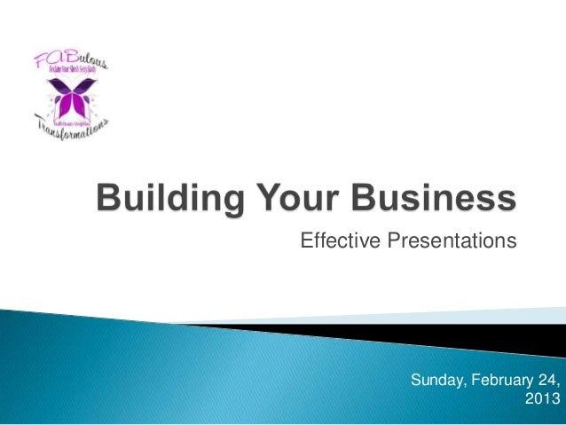 Effective Presentations           Sunday, February 24,                          2013