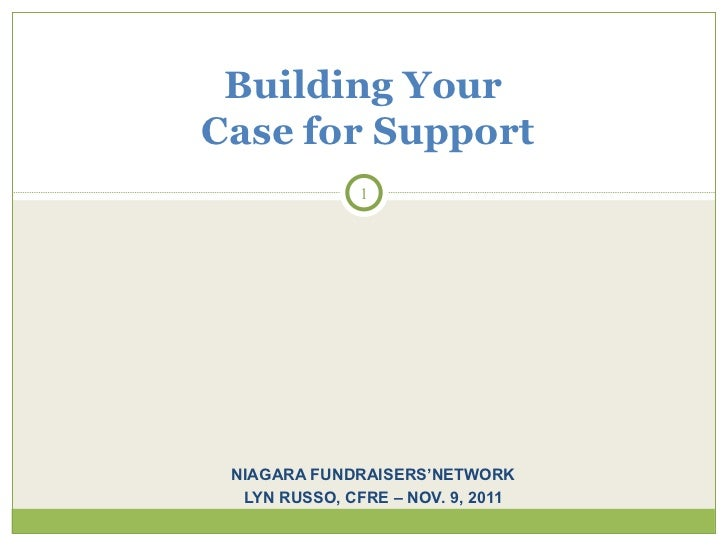 NIAGARA FUNDRAISERS'NETWORK LYN RUSSO, CFRE – NOV. 9, 2011 Building Your  Case for Support