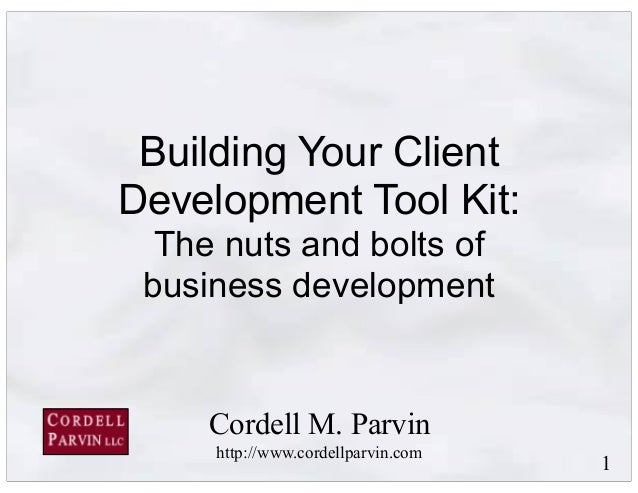 1Building Your ClientDevelopment Tool Kit:The nuts and bolts ofbusiness developmentCordell M. Parvinhttp://www.cordellparv...