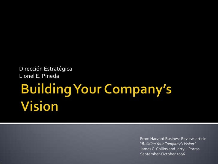 Building Your Company's Vision <br />Dirección Estratégica<br />Lionel E. Pineda<br />From Harvard Business Review  articl...