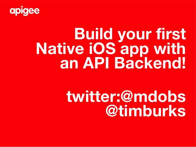Build your first Native iOS app with an API Backend! twitter:@mdobs @timburks