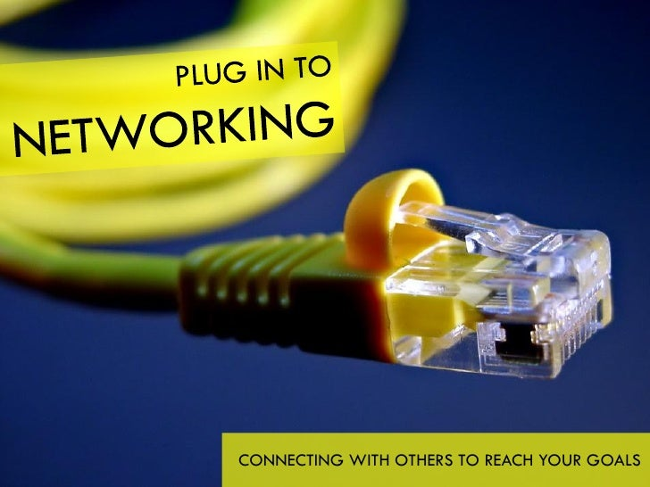 Plug In To Networking: Connecting with Others to Reach Your Goals