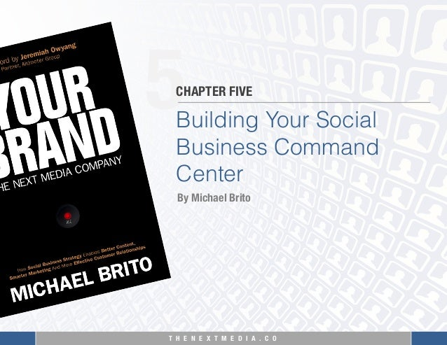T H E N E X T M E D I A . C O  5 Building Your Social Business Command Center CHAPTER FIVE By Michael Brito