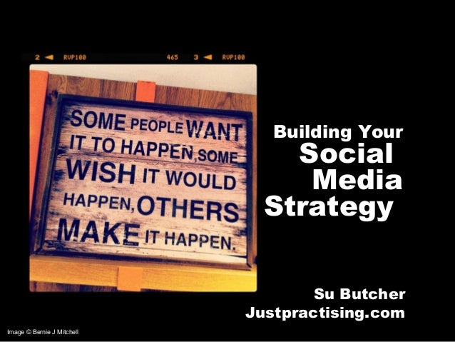 Image © Bernie J Mitchell Building Your Social Media Strategy Su Butcher Justpractising.com