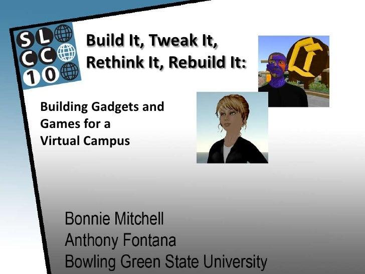 Build It, Tweak It,Rethink It, Rebuild It:<br />Building Gadgets and <br />Games for a <br />Virtual Campus<br />