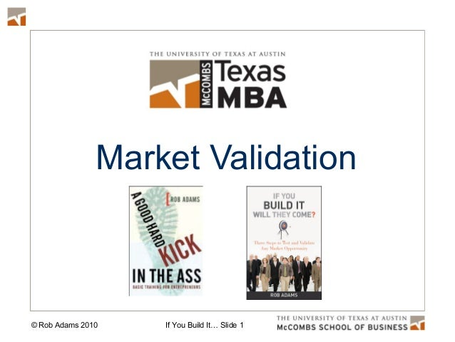 © Rob Adams 2010 If You Build It… Slide 1 Market Validation
