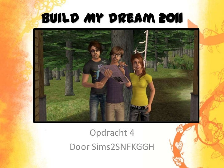 Build My Dream 2011<br />Opdracht 4<br />Door Sims2SNFKGGH<br />