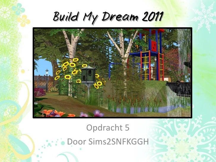 Build my dream 2011, opdracht 5