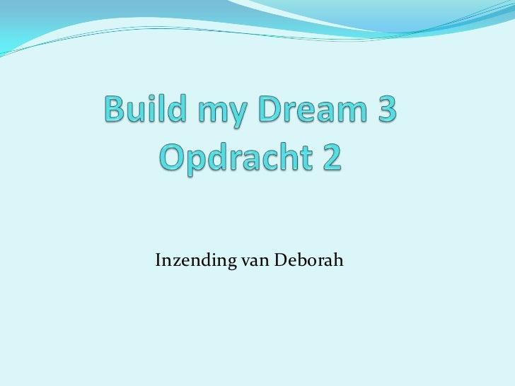 BuildmyDream 3Opdracht 2<br />Inzending van Deborah<br />