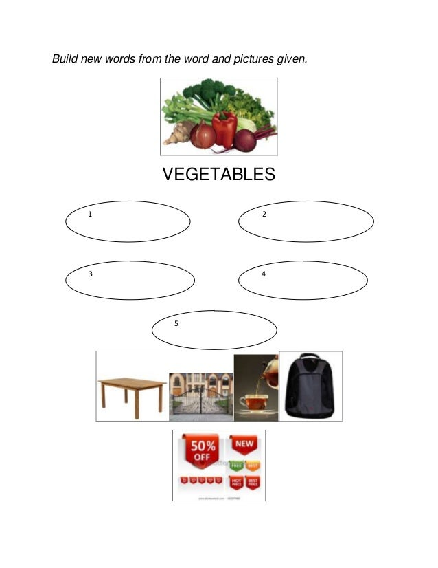 Build new words from the word and pictures given.  VEGETABLES 1  2  3  4  5