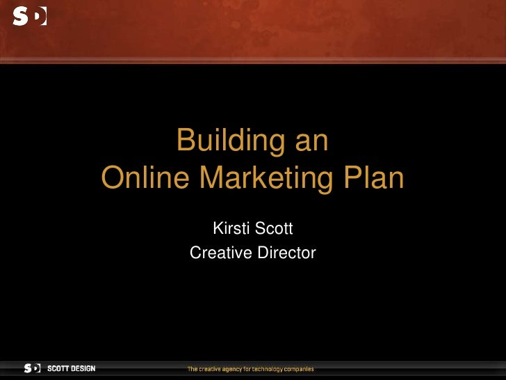 Building an Online Marketing Plan<br />Kirsti Scott<br />Creative Director<br />