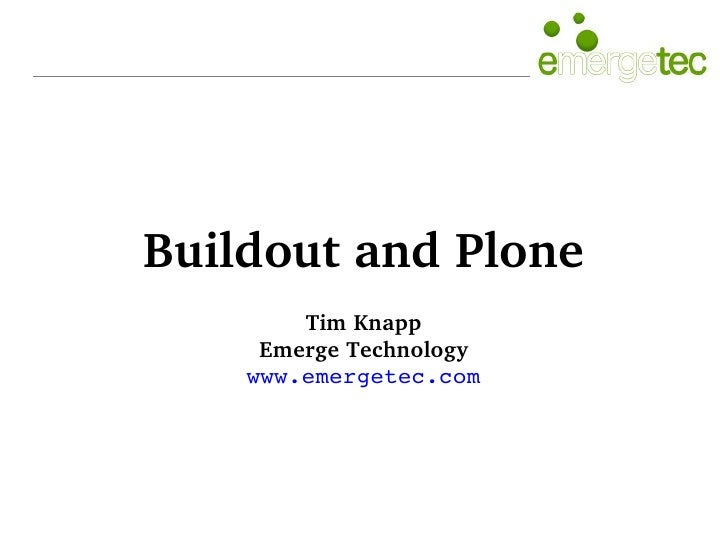 BuildoutandPlone         TimKnapp      EmergeTechnology     www.emergetec.com
